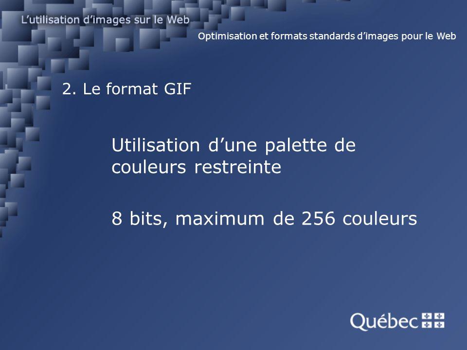 2. Le format GIF Optimisation et formats standards dimages pour le Web Utilisation dune palette de couleurs restreinte 8 bits, maximum de 256 couleurs