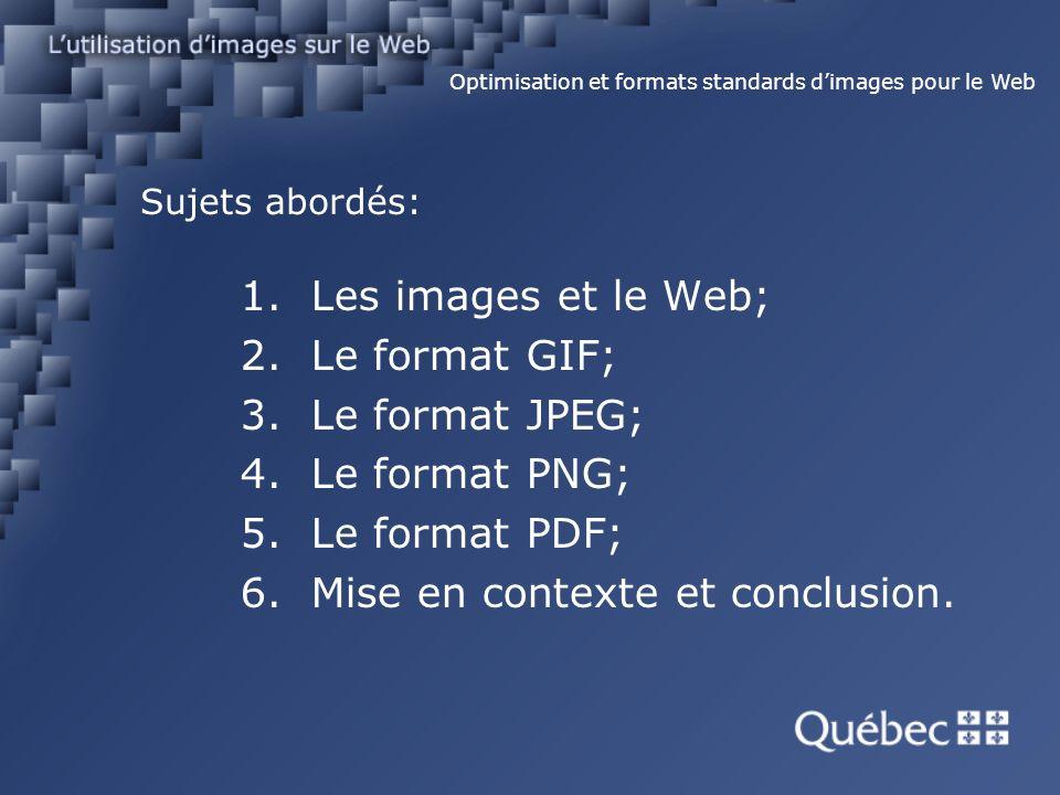 Sujets abordés: 1.Les images et le Web; 2.Le format GIF; 3.Le format JPEG; 4.Le format PNG; 5.Le format PDF; 6.Mise en contexte et conclusion.