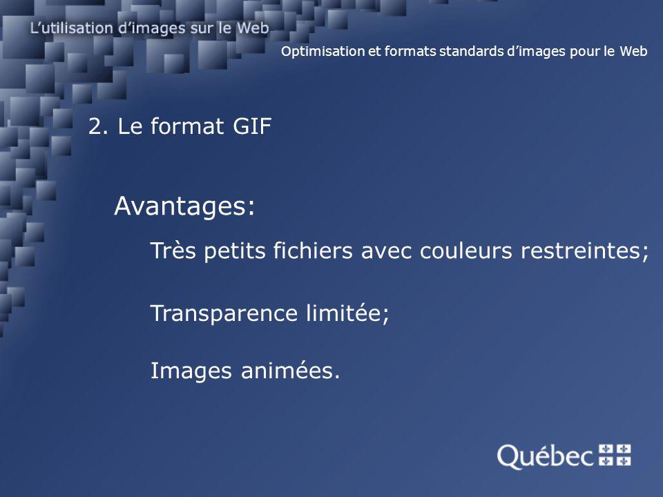 2. Le format GIF Optimisation et formats standards dimages pour le Web Avantages: Très petits fichiers avec couleurs restreintes; Transparence limitée
