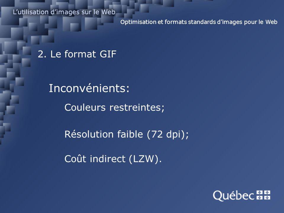 2. Le format GIF Optimisation et formats standards dimages pour le Web Inconvénients: Couleurs restreintes; Résolution faible (72 dpi); Coût indirect