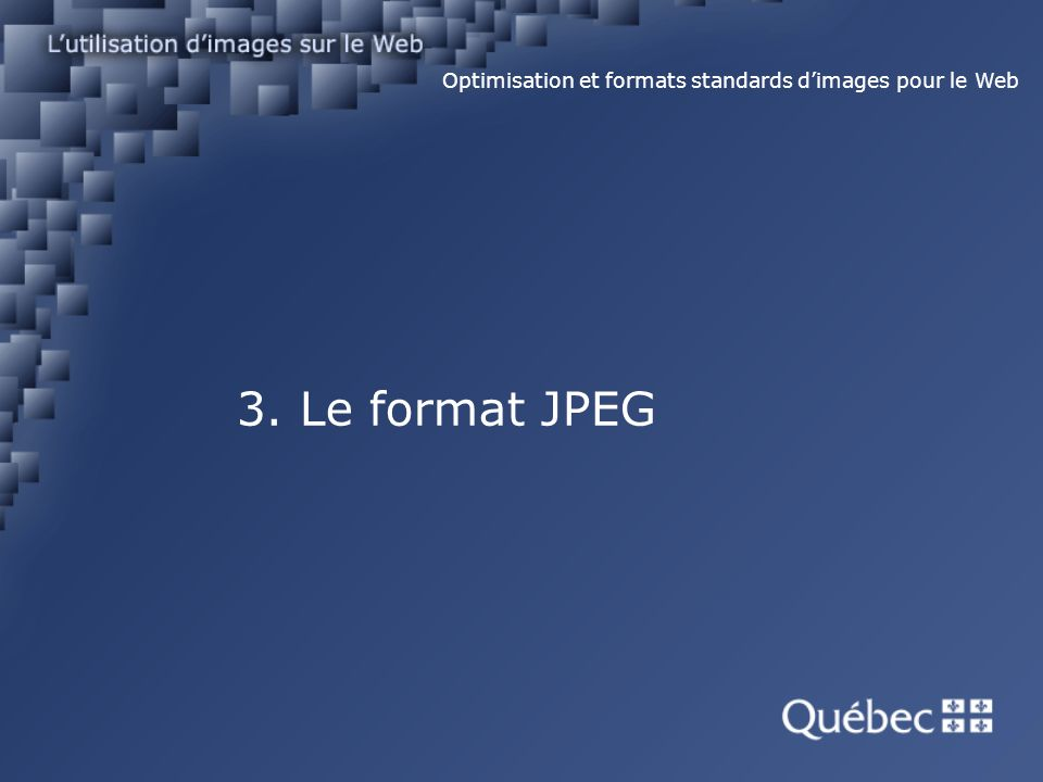 3. Le format JPEG Optimisation et formats standards dimages pour le Web