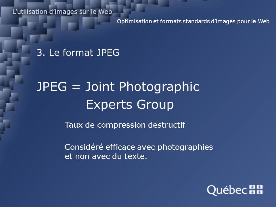 3. Le format JPEG Optimisation et formats standards dimages pour le Web JPEG = Joint Photographic Experts Group Taux de compression destructif Considé