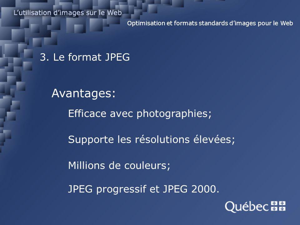 3. Le format JPEG Optimisation et formats standards dimages pour le Web Avantages: Efficace avec photographies; Supporte les résolutions élevées; Mill