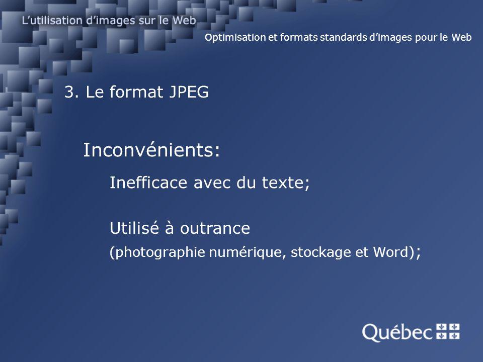 3. Le format JPEG Optimisation et formats standards dimages pour le Web Inconvénients: Inefficace avec du texte; Utilisé à outrance (photographie numé