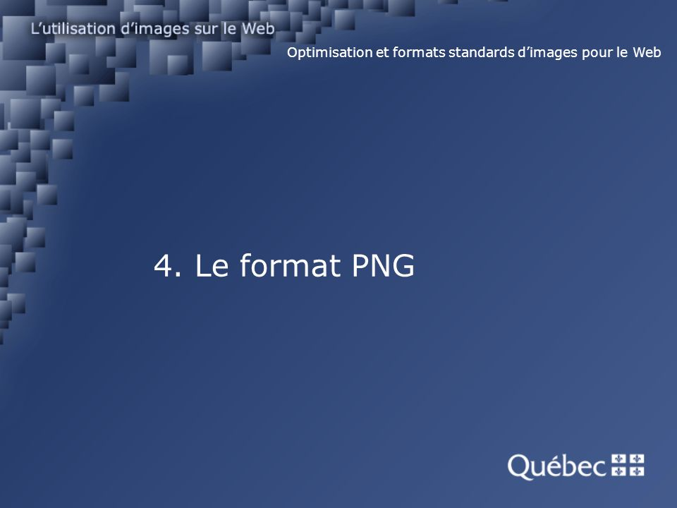 4. Le format PNG Optimisation et formats standards dimages pour le Web