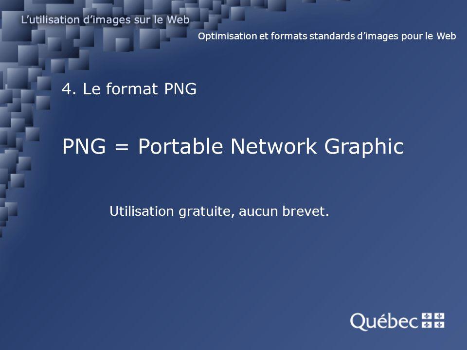 4. Le format PNG Optimisation et formats standards dimages pour le Web PNG = Portable Network Graphic Utilisation gratuite, aucun brevet.