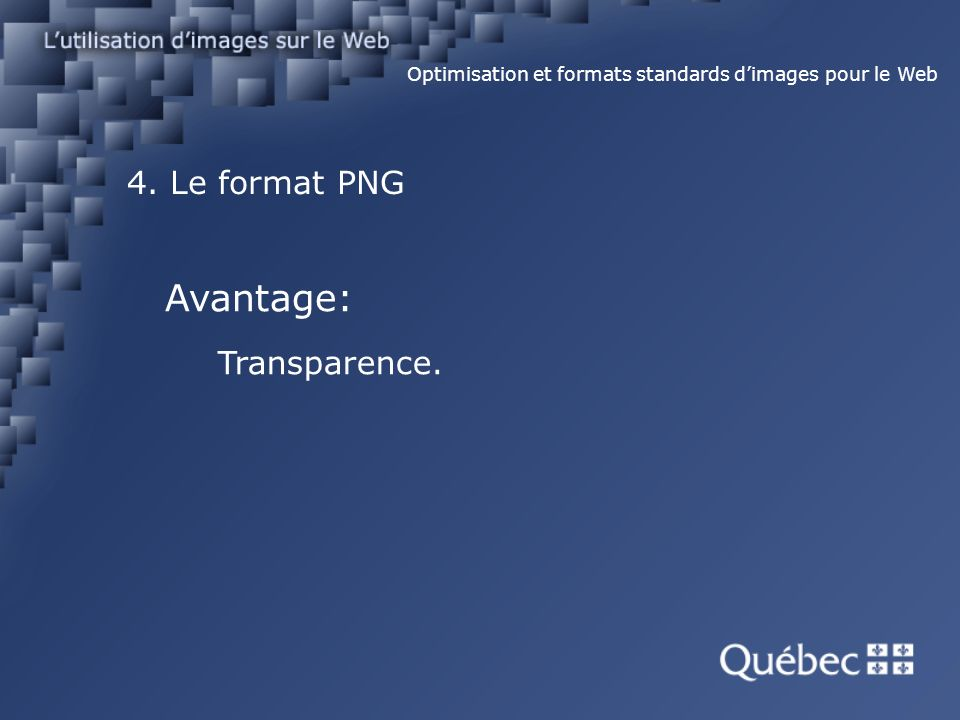 4. Le format PNG Optimisation et formats standards dimages pour le Web Avantage: Transparence.