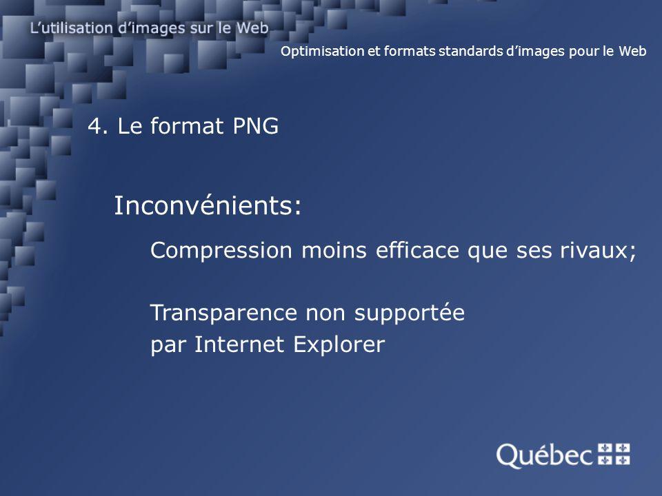 4. Le format PNG Optimisation et formats standards dimages pour le Web Inconvénients: Compression moins efficace que ses rivaux; Transparence non supp