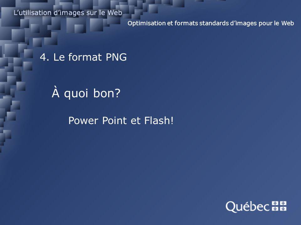 4. Le format PNG Optimisation et formats standards dimages pour le Web À quoi bon.