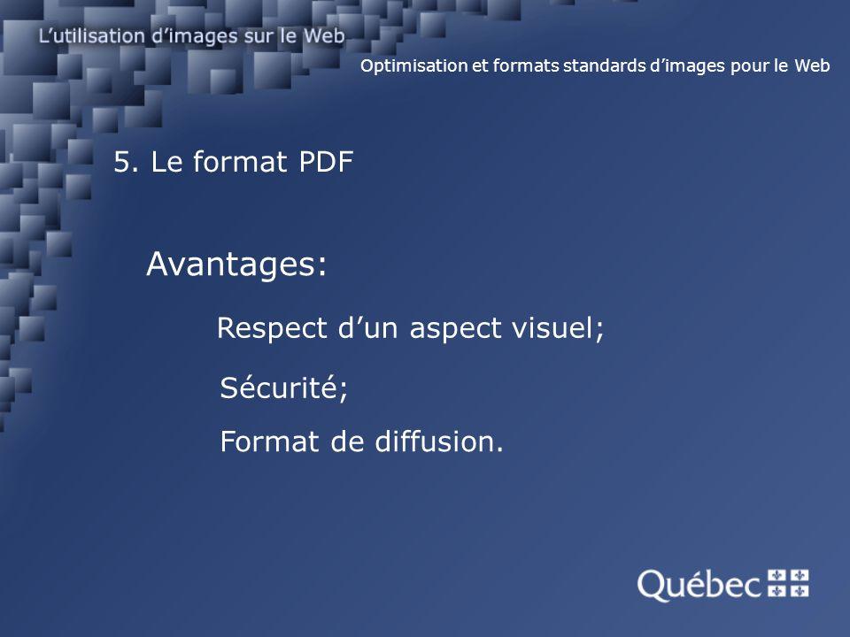 5. Le format PDF Optimisation et formats standards dimages pour le Web Avantages: Respect dun aspect visuel; Sécurité; Format de diffusion.