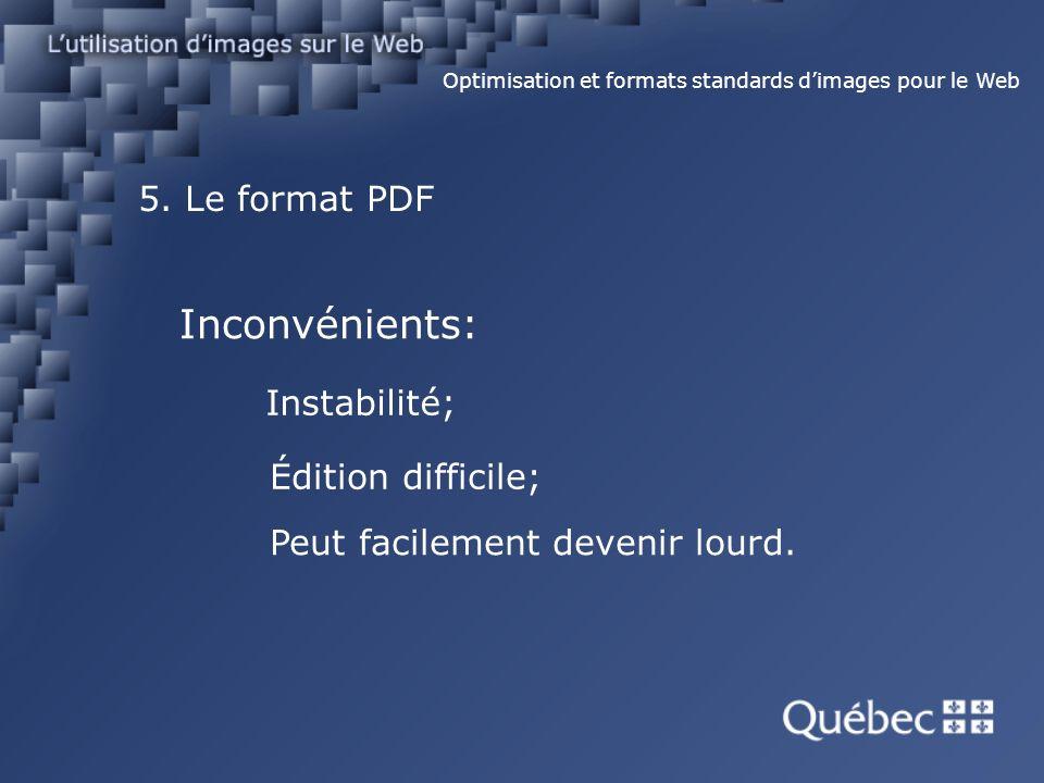 5. Le format PDF Optimisation et formats standards dimages pour le Web Inconvénients: Instabilité; Édition difficile; Peut facilement devenir lourd.
