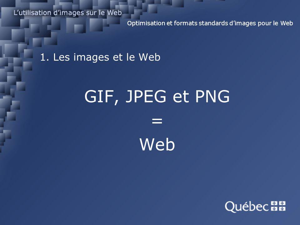 1. Les images et le Web GIF, JPEG et PNG = Web Optimisation et formats standards dimages pour le Web