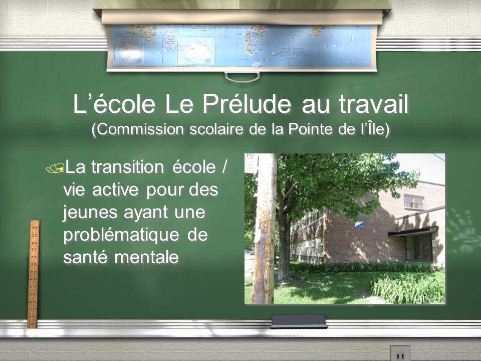 Lécole Le Prélude au travail (Commission scolaire de la Pointe de lÎle) / La transition école / vie active pour des jeunes ayant une problématique de santé mentale