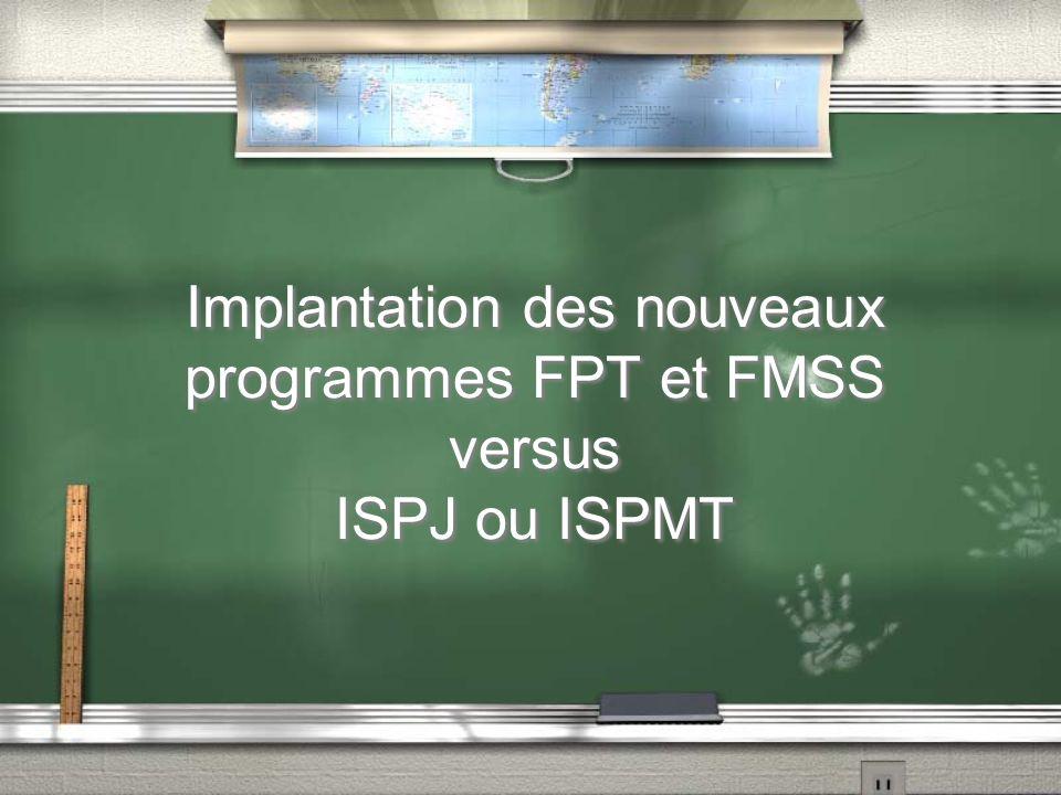 Implantation des nouveaux programmes FPT et FMSS versus ISPJ ou ISPMT