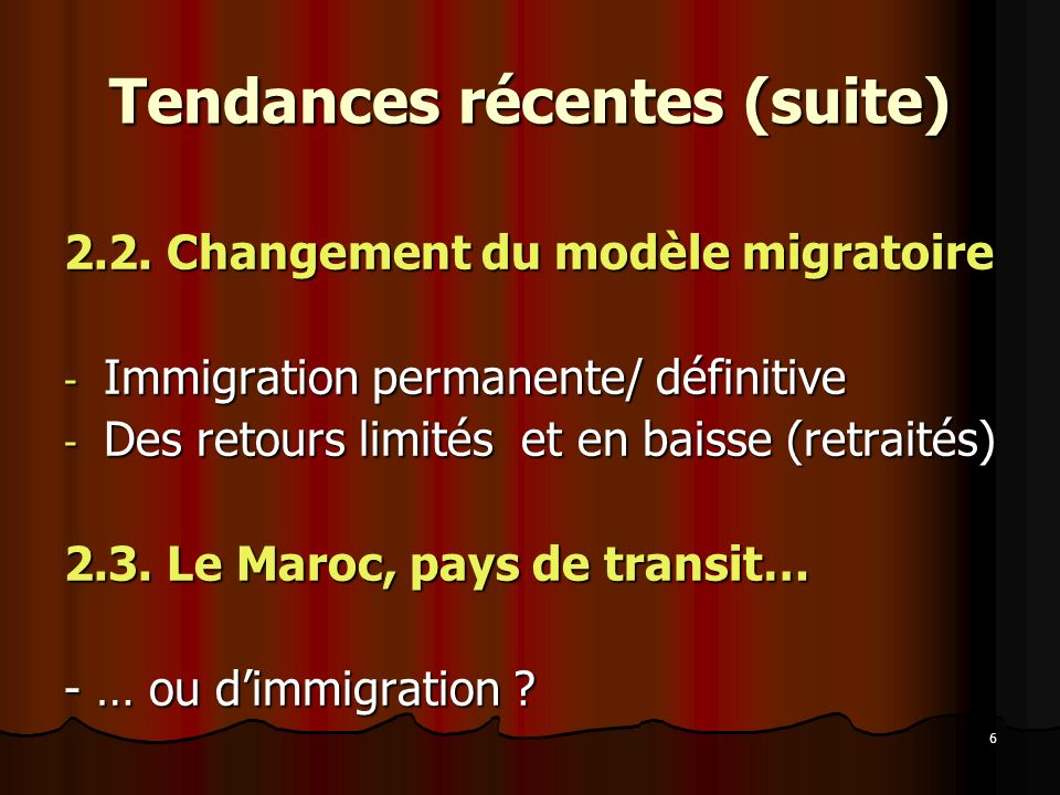 6 Tendances récentes (suite) 2.2. Changement du modèle migratoire - Immigration permanente/ définitive - Des retours limités et en baisse (retraités)