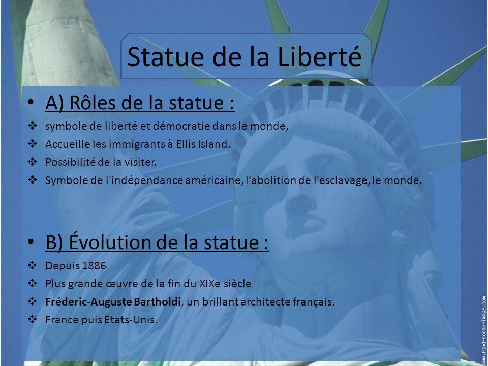 Statue de la Liberté A) Rôles de la statue : symbole de liberté et démocratie dans le monde, Accueille les immigrants à Ellis Island.