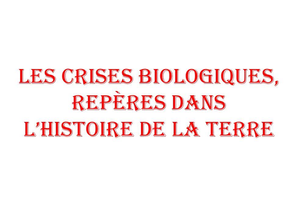 Les crises biologiques, repères dans lhistoire de la Terre