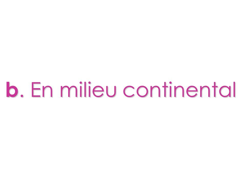 b. En milieu continental