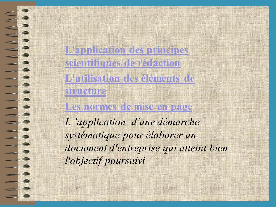 L'application des principes scientifiques de rédaction L'utilisation des éléments de structure Les normes de mise en page L application d'une démarche