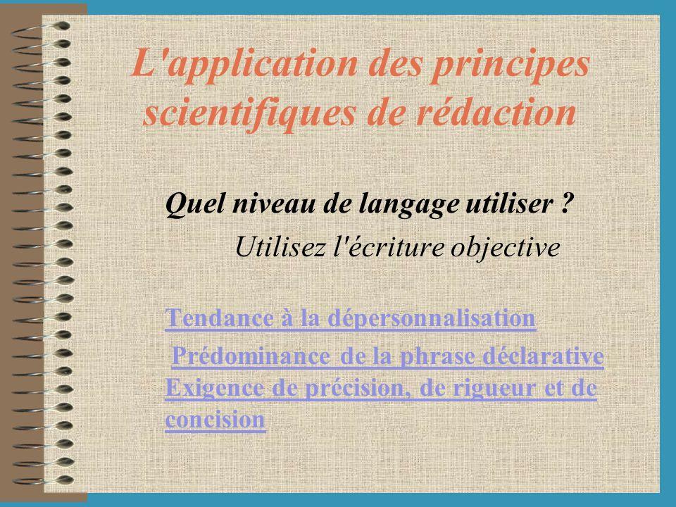 L'application des principes scientifiques de rédaction Quel niveau de langage utiliser ? Utilisez l'écriture objective Tendance à la dépersonnalisatio