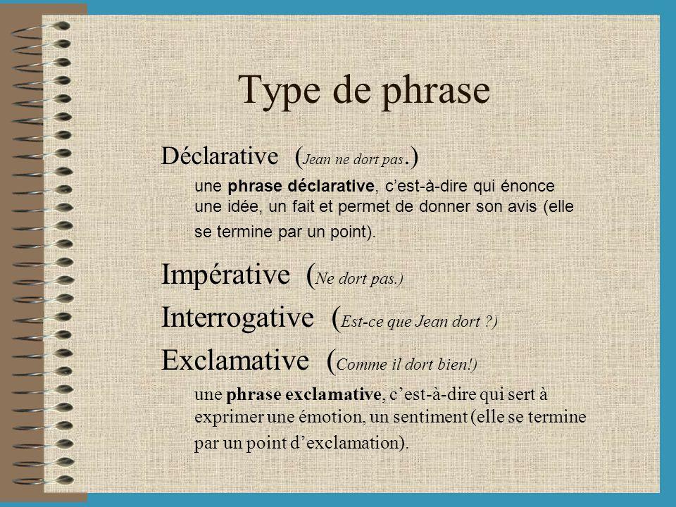 Type de phrase Déclarative ( Jean ne dort pas.) une phrase déclarative, cest-à-dire qui énonce une idée, un fait et permet de donner son avis (elle se