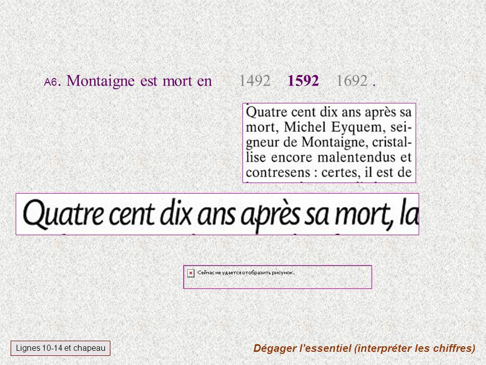 Lignes 10-14 et chapeau A6.Montaigne est mort en 149215921692 .