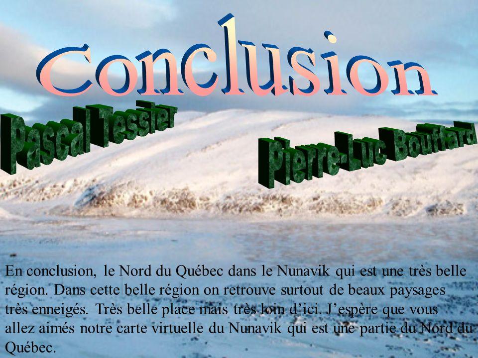 En conclusion, le Nord du Québec dans le Nunavik qui est une très belle région.
