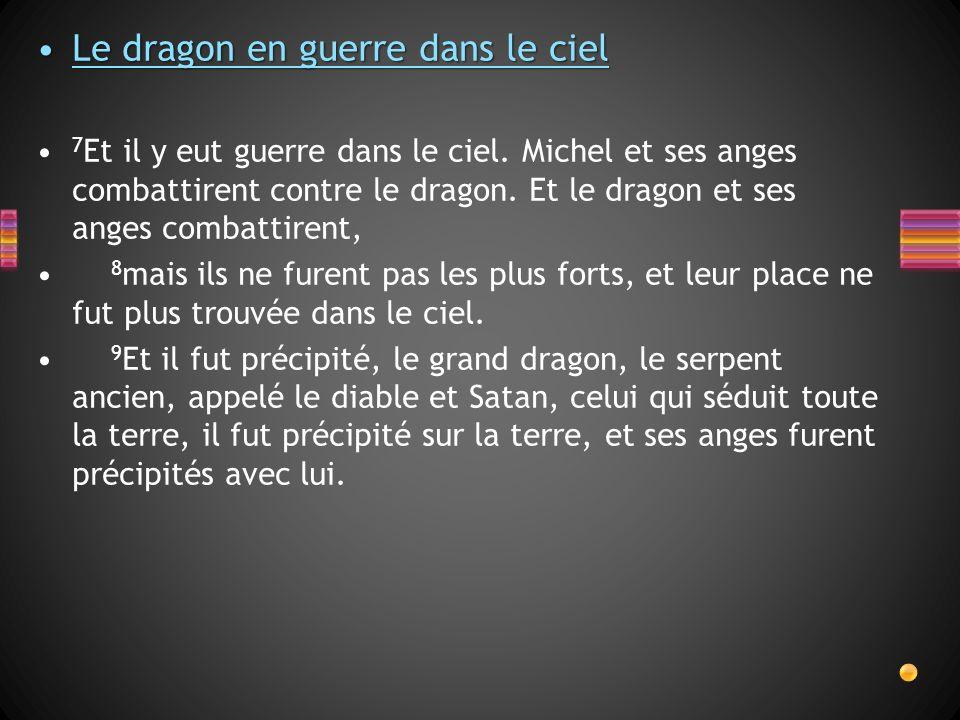 Le dragon en guerre dans le cielLe dragon en guerre dans le ciel 7 Et il y eut guerre dans le ciel. Michel et ses anges combattirent contre le dragon.