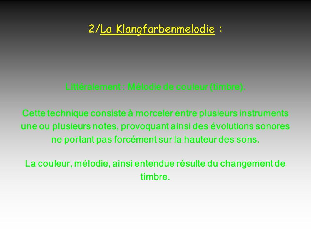 2/La Klangfarbenmelodie : Littéralement : Mélodie de couleur (timbre).