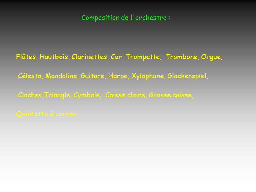 Composition de l orchestre : Flûtes, Hautbois, Clarinettes, Cor, Trompette, Trombone, Orgue, Célesta, Mandoline, Guitare, Harpe, Xylophone, Glockenspiel, Cloches,Triangle, Cymbale, Caisse claire, Grosse caisse, Quintette à cordes.