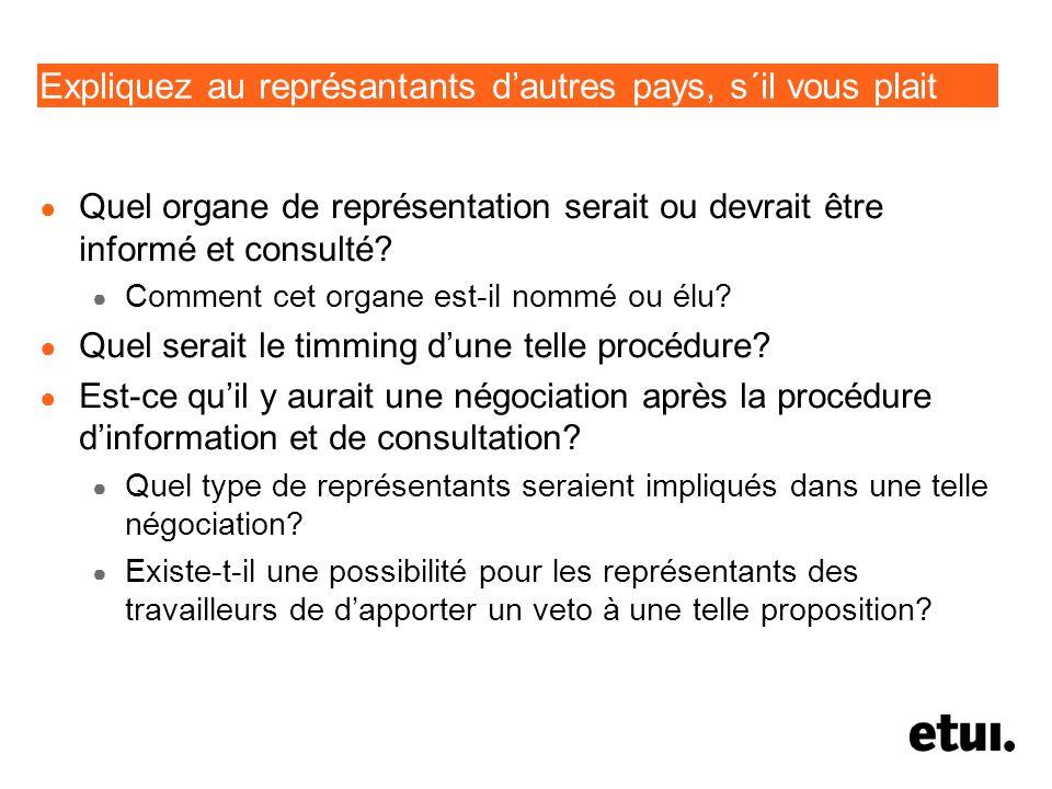 Expliquez au représantants dautres pays, s´il vous plait Quel organe de représentation serait ou devrait être informé et consulté.