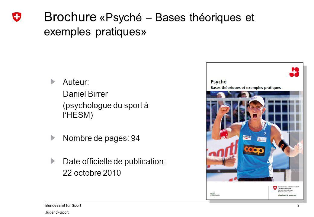 3 Bundesamt für Sport Jugend+Sport Brochure «Psyché Bases théoriques et exemples pratiques» Auteur: Daniel Birrer (psychologue du sport à lHESM) Nombr