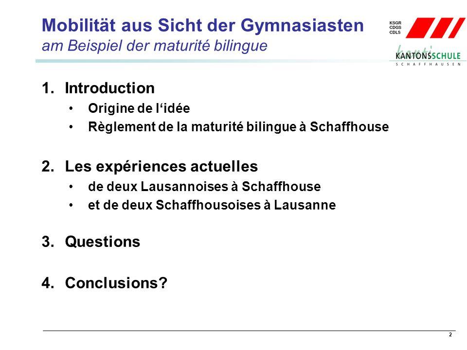 2 Mobilität aus Sicht der Gymnasiasten am Beispiel der maturité bilingue 1.Introduction Origine de lidée Règlement de la maturité bilingue à Schaffhouse 2.
