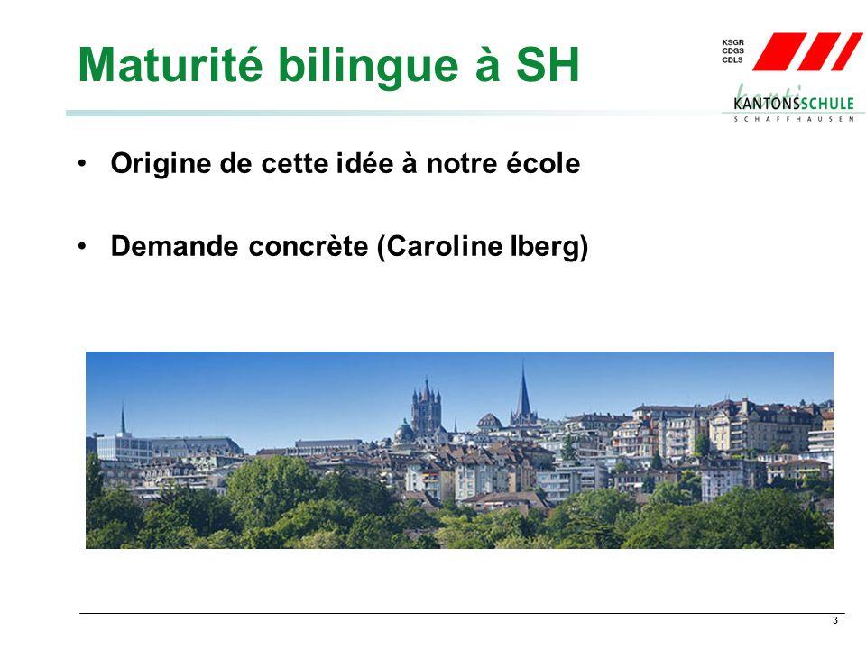3 Maturité bilingue à SH Origine de cette idée à notre école Demande concrète (Caroline Iberg)