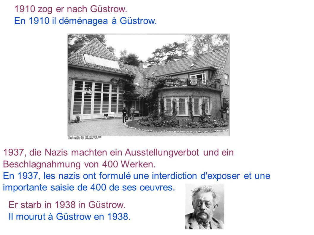 1910 zog er nach Güstrow. En 1910 il déménagea à Güstrow. 1937, die Nazis machten ein Ausstellungverbot und ein Beschlagnahmung von 400 Werken. En 193