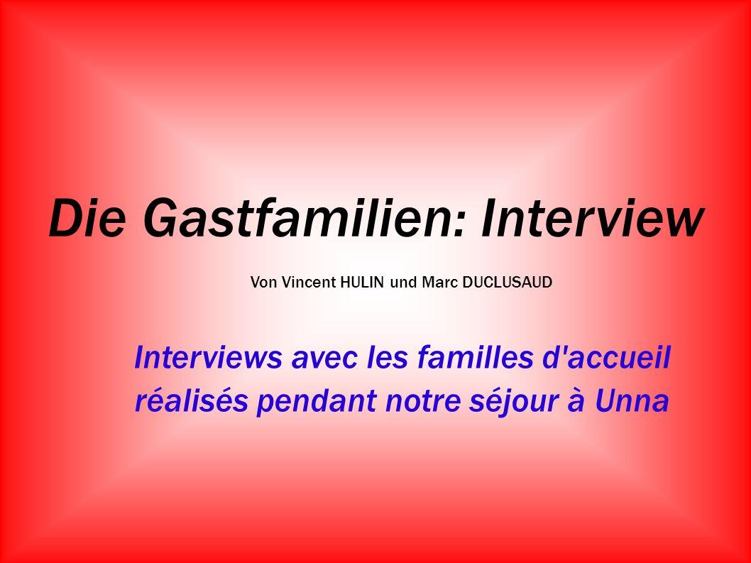 Die Gastfamilien: Interview Von Vincent HULIN und Marc DUCLUSAUD Interviews avec les familles d'accueil réalisés pendant notre séjour à Unna