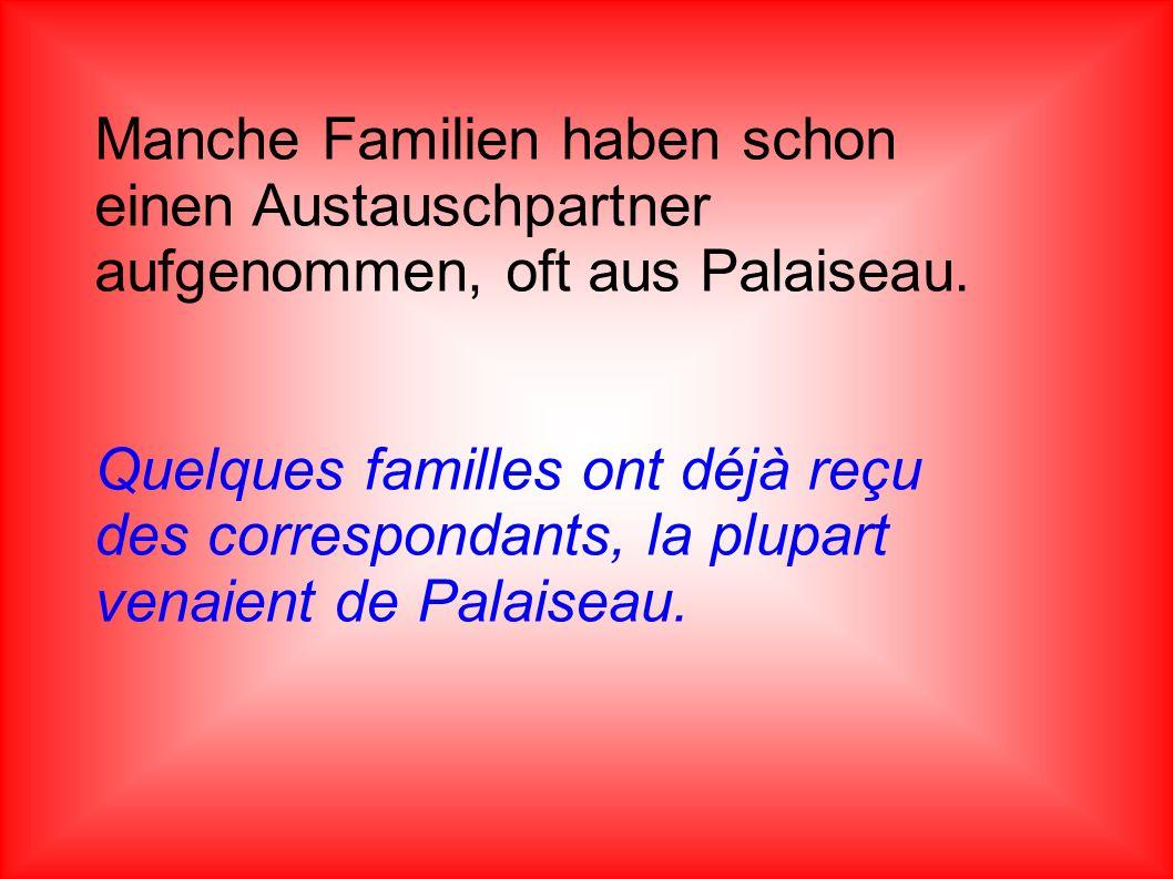 Manche Familien haben schon einen Austauschpartner aufgenommen, oft aus Palaiseau. Quelques familles ont déjà reçu des correspondants, la plupart vena