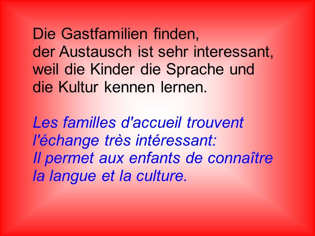 Die Gastfamilien finden, der Austausch ist sehr interessant, weil die Kinder die Sprache und die Kultur kennen lernen. Les familles d'accueil trouvent