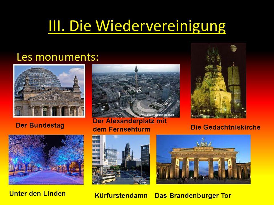 III. Die Wiedervereinigung Les monuments: Der Bundestag Die Gedachtniskirche Der Alexanderplatz mit dem Fernsehturm Unter den Linden KürfurstendamnDas