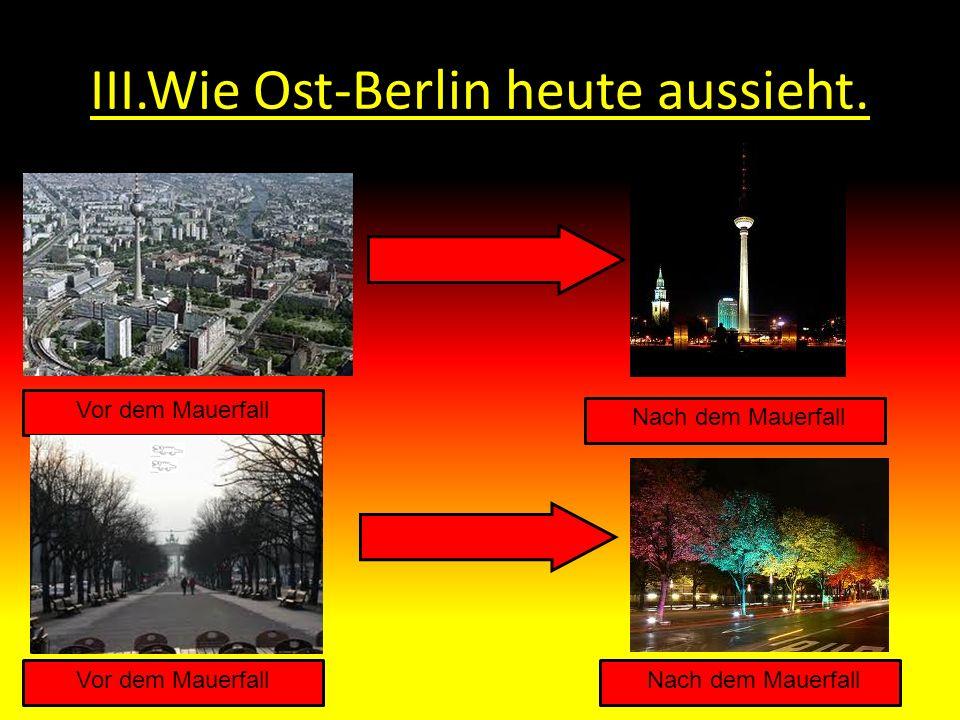 III.Wie Ost-Berlin heute aussieht. Vor dem Mauerfall Nach dem Mauerfall Vor dem MauerfallNach dem Mauerfall