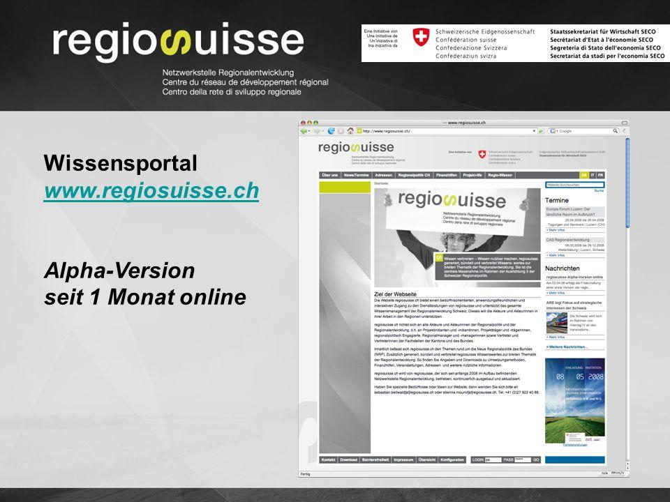 Wissensportal www.regiosuisse.ch www.regiosuisse.ch Alpha-Version seit 1 Monat online
