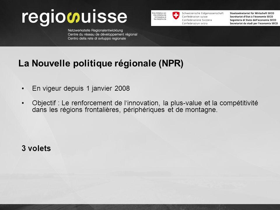 La Nouvelle politique régionale (NPR) En vigeur depuis 1 janvier 2008 Objectif : Le renforcement de linnovation, la plus-value et la compétitivité dans les régions frontalières, périphériques et de montagne.
