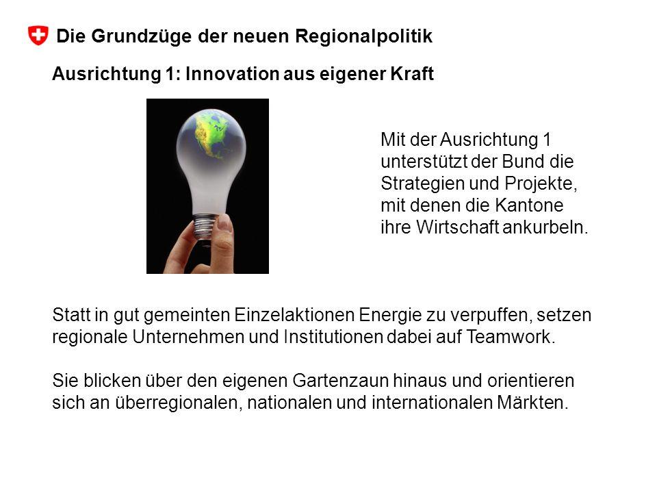 Ausrichtung 1: Innovation aus eigener Kraft Mit der Ausrichtung 1 unterstützt der Bund die Strategien und Projekte, mit denen die Kantone ihre Wirtschaft ankurbeln.