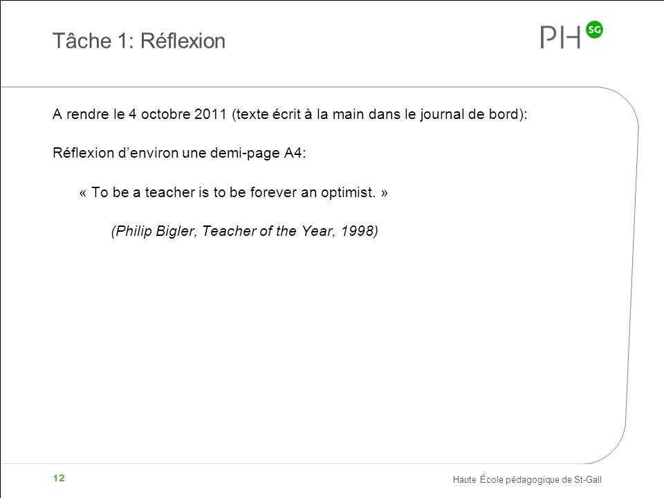 Haute École pédagogique de St-Gall 12 Tâche 1: Réflexion A rendre le 4 octobre 2011 (texte écrit à la main dans le journal de bord): Réflexion denviro