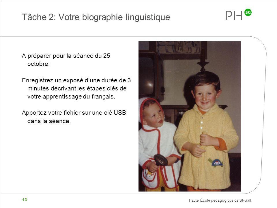 Haute École pédagogique de St-Gall 13 Tâche 2: Votre biographie linguistique A préparer pour la séance du 25 octobre: Enregistrez un exposé dune durée