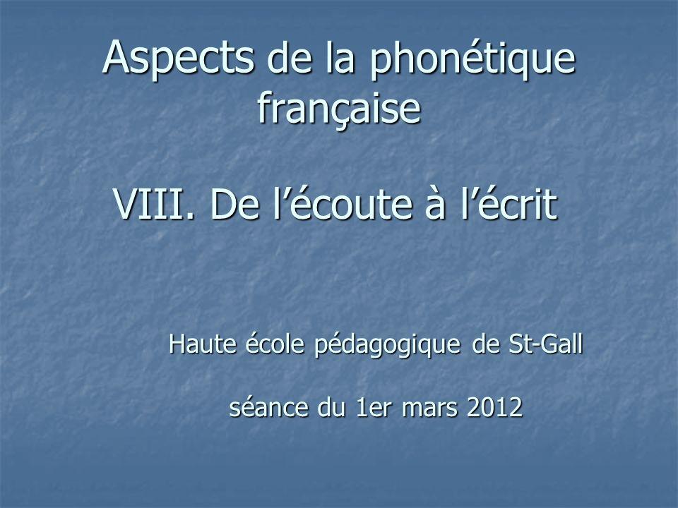 Aspects de la phonétique française VIII. De lécoute à lécrit Haute école pédagogique de St-Gall séance du 1er mars 2012