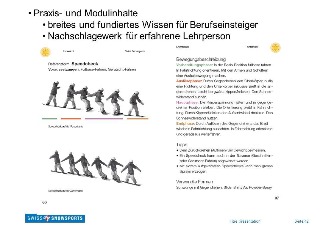 Seite 42Titre présentation Praxis- und Modulinhalte breites und fundiertes Wissen für Berufseinsteiger Nachschlagewerk für erfahrene Lehrperson