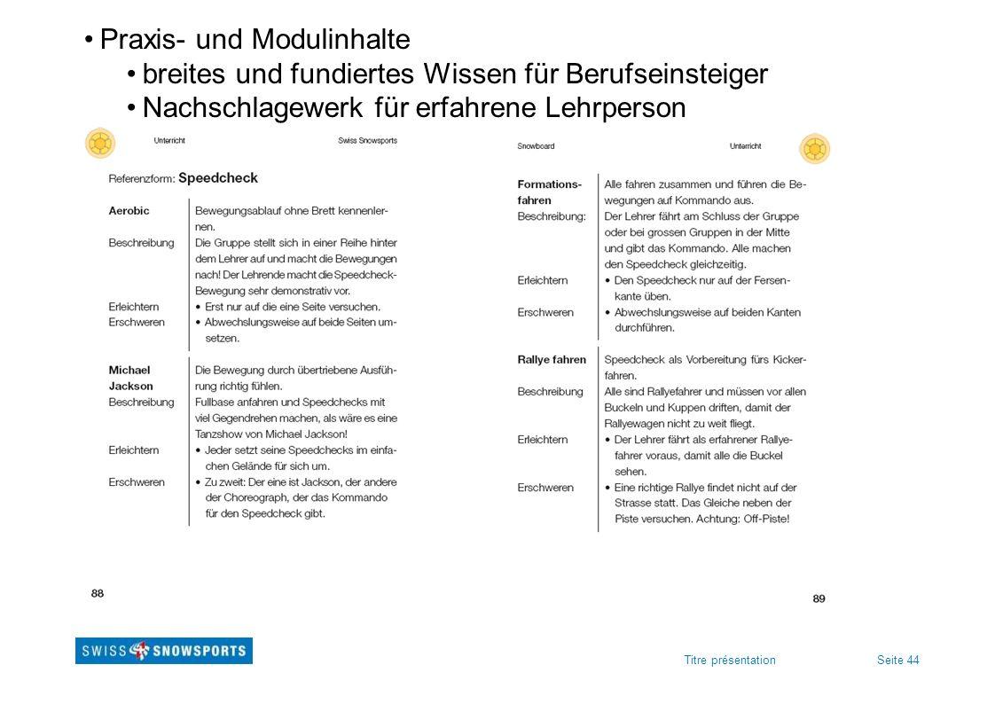 Seite 44Titre présentation Praxis- und Modulinhalte breites und fundiertes Wissen für Berufseinsteiger Nachschlagewerk für erfahrene Lehrperson