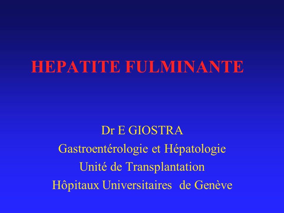 HEPATITE FULMINANTE Dr E GIOSTRA Gastroentérologie et Hépatologie Unité de Transplantation Hôpitaux Universitaires de Genève