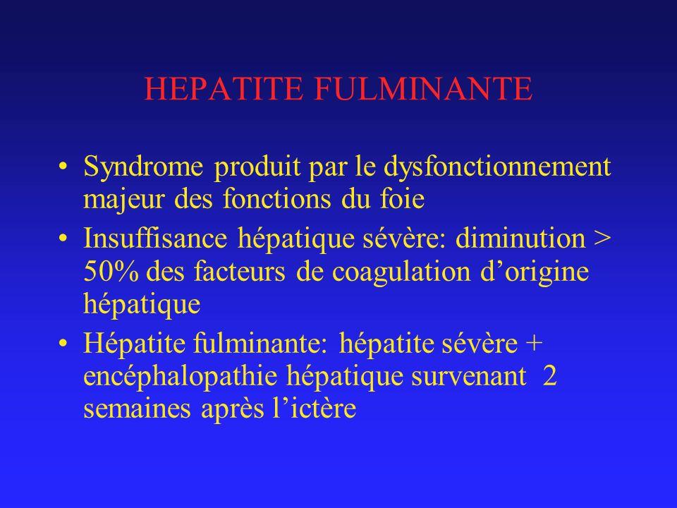 HEPATITE FULMINANTE Syndrome produit par le dysfonctionnement majeur des fonctions du foie Insuffisance hépatique sévère: diminution > 50% des facteurs de coagulation dorigine hépatique Hépatite fulminante: hépatite sévère + encéphalopathie hépatique survenant 2 semaines après lictère